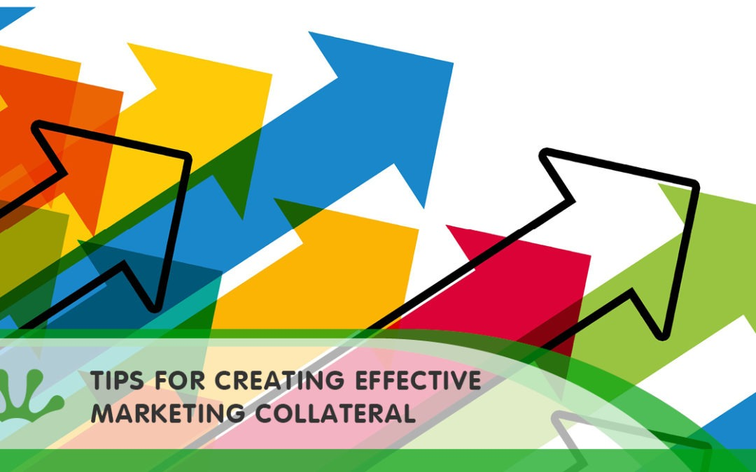 TIPS FOR CREATING EFFECTIVE MARKETING COLLATERAL