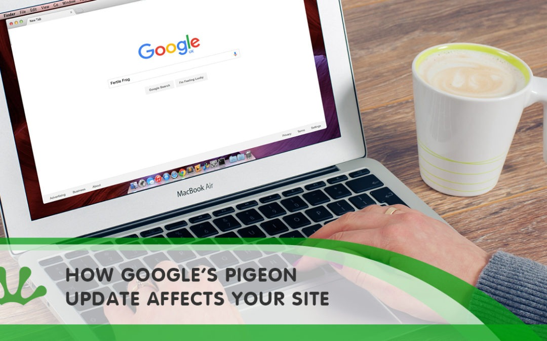 HOW GOOGLE'S PIGEON UPDATE AFFECTS YOUR SITE