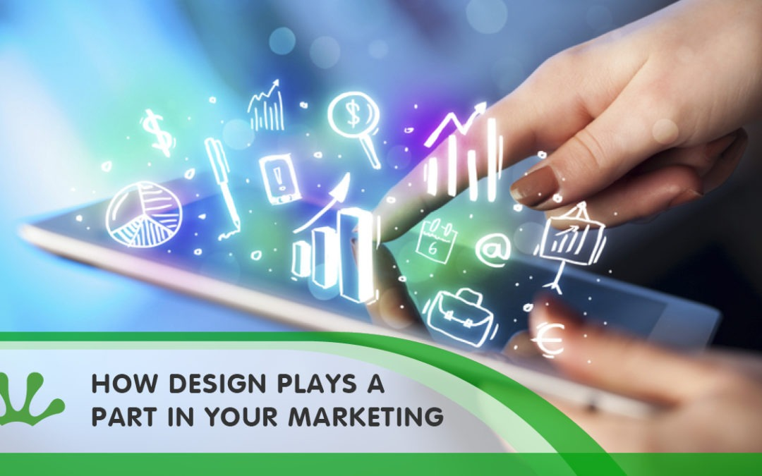 HOW DESIGN PLAYS A PART IN YOUR MARKETING