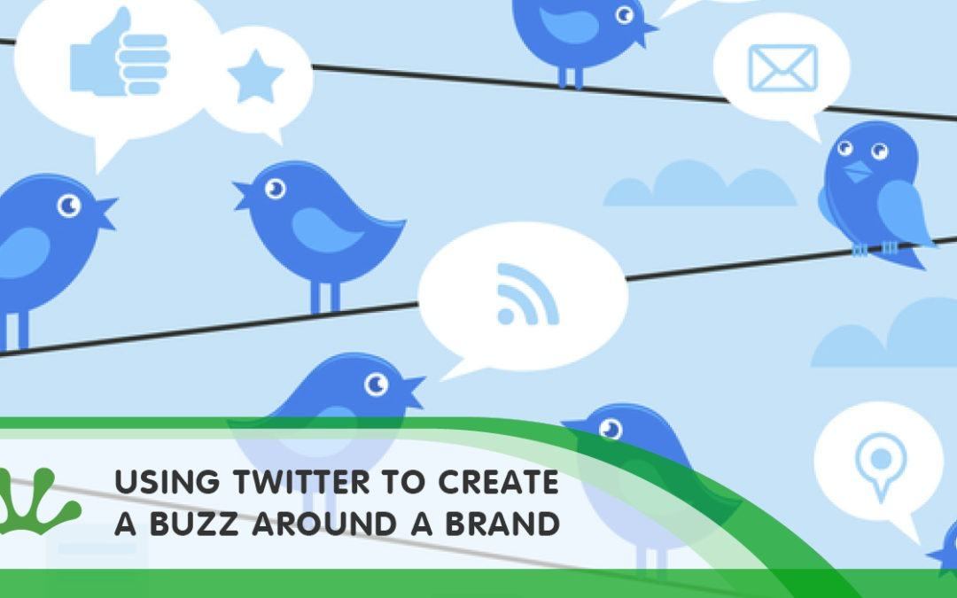 USING TWITTER TO CREATE A BUZZ AROUND A BRAND
