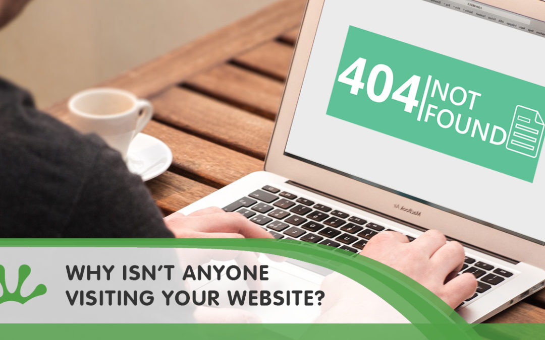 WHY ISN'T ANYONE VISITING YOUR WEBSITE?