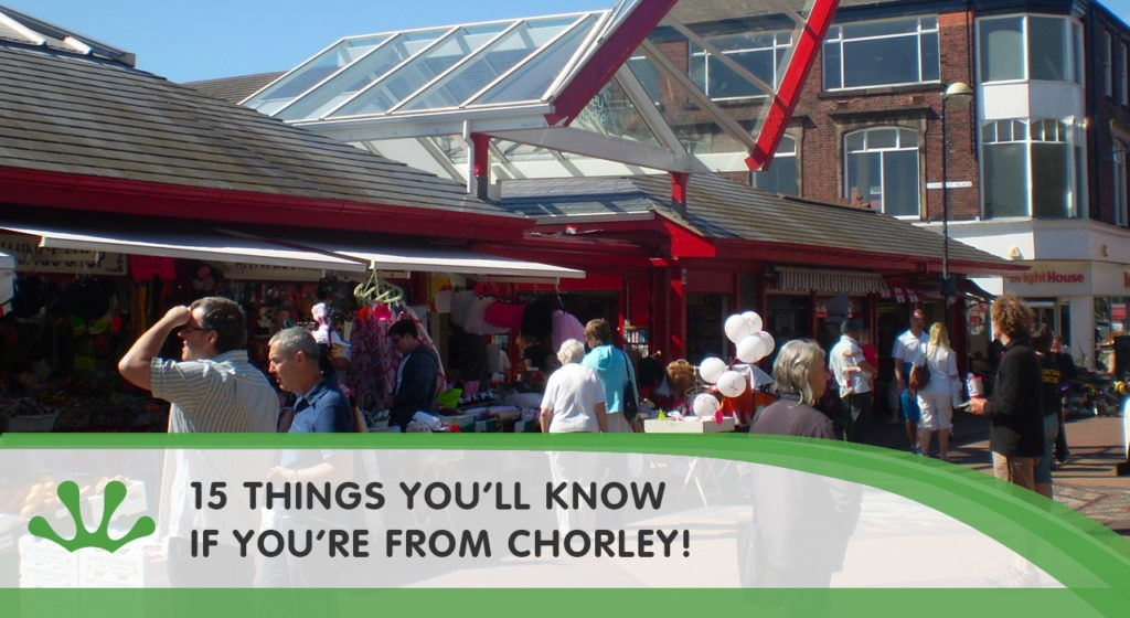 15 things you'll know if you're from chorley blog image