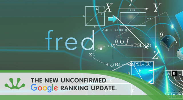 """""""Fred"""" The New Unconfirmed Google Ranking Update"""