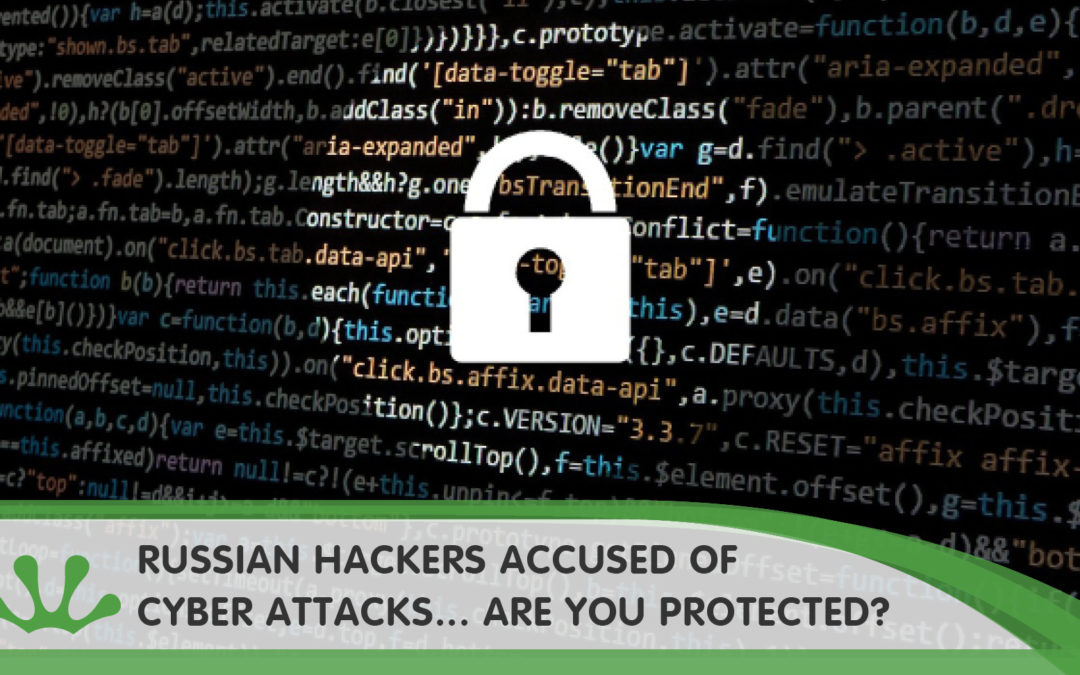 Russian Hackers Accused Of Recent Cyber-Attacks… Are You Protected?