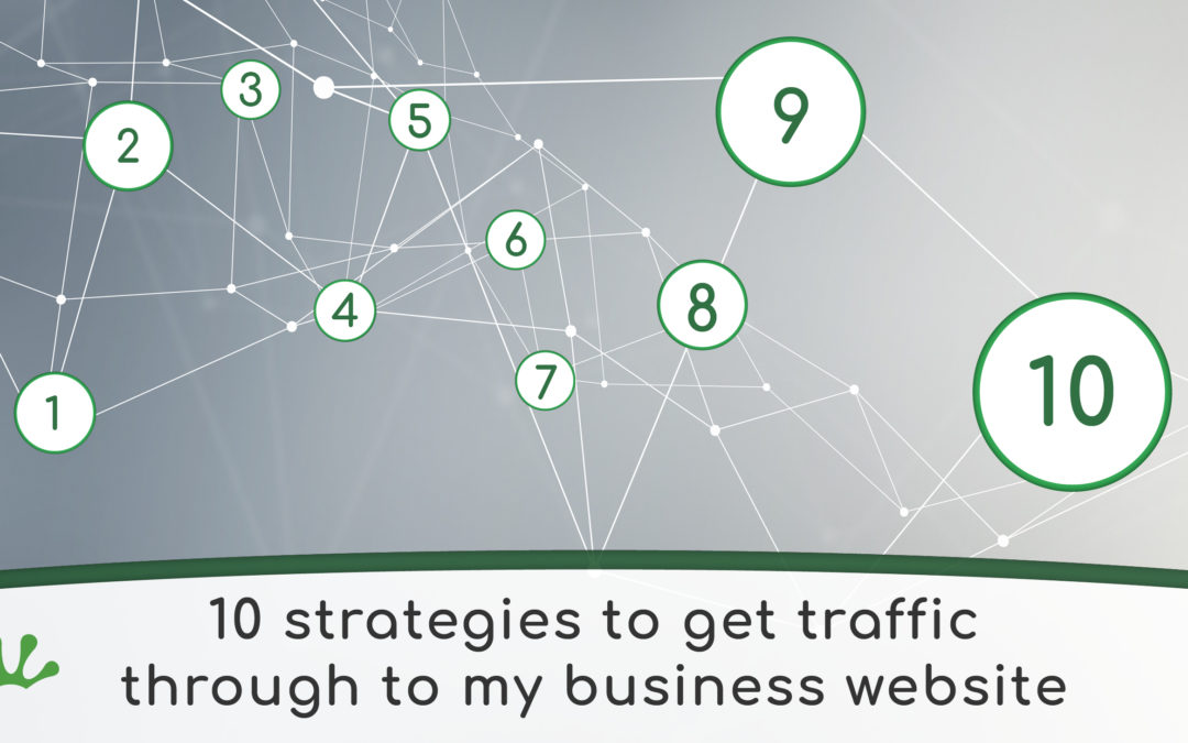 10 Strategies to get Traffic Through to my Business Website